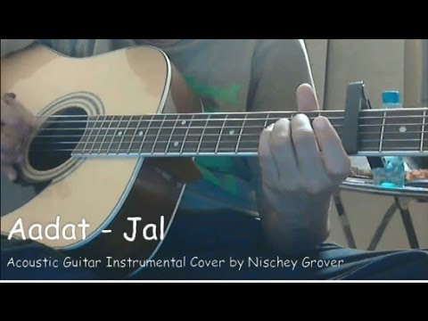 Aadat (Jal) - Acoustic Guitar Cover by Nischey Grover