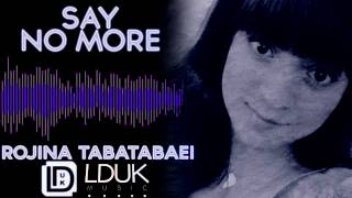 Say No More Ft. Rojina Tabatabaei
