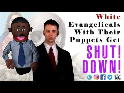 IUIC: White Evangelicals With Their Puppets Get SHUT DOWN!!