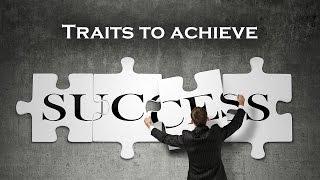 Traits to achieve success | Career | success secret | how to achieve success