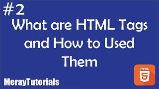 2 - What are HTML Tags and How to Used Them !