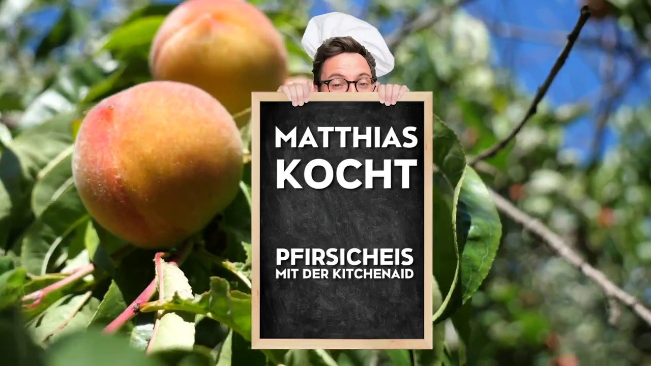 Matthias Kocht Pfirsicheis Mit Der Kitchenaid Eismaschine Youtube