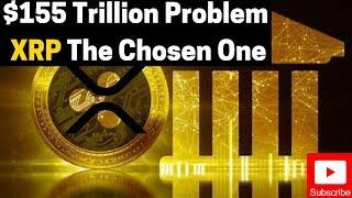 Ripple/XRP News: $155 Trillion Problem | XRP The Chosen One