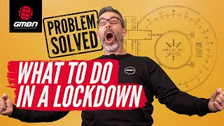 What Should I Do In Lockdown? | MTB Problems Solved