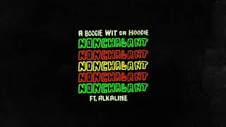 A Boogie Wit Da Hoodie - Nonchalant feat. Alkaline [Official Audio]
