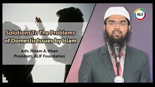 Solutions To The Problems of Domestic Issues by Islam - Adv. Nizam A. Khan