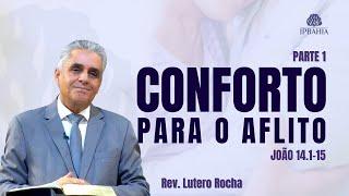 Conforto para o Aflito (João 14.1-15) • Rev. Lutero Rocha