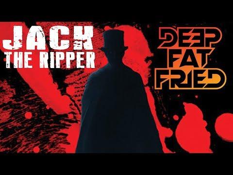 JACK THE RIPPER = DEEP FAT FRIED