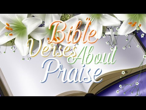 Bible Verses about Praise and Thanksgiving - What Does the Bible Say about Praising God?