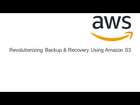 Revolutionizing Backup & Recovery Using Amazon S3 - AWS Online Tech Talks