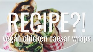 VEGAN CHICKEN CAESAR WRAPS | RECIPE?! EP #11 (hot for food)