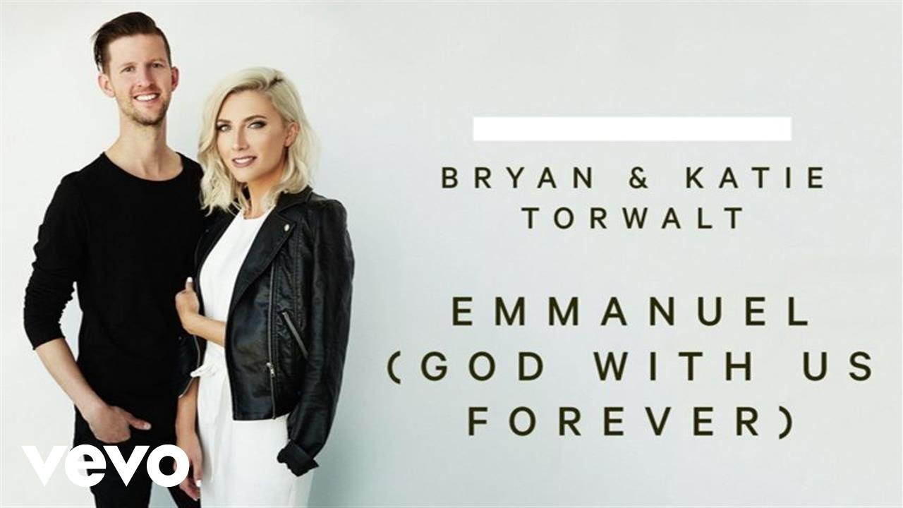 bryan-katie-torwalt-emmanuel-god-with-us-forever-audio-torwaltvevo