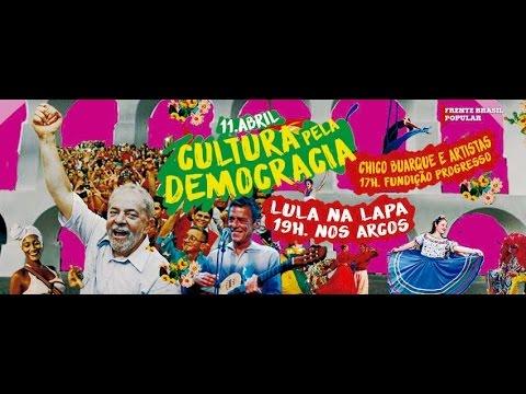 """Assista ao vivo o """"Cultura pela democracia"""", pró-Dilma, com Chico Buarque, Lula, Leonardo Bofe e outros..."""