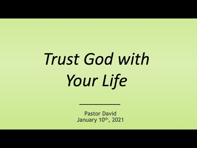 Trust God with Your Life II — January 10th, 2021