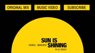 Axwell /\ Ingrosso - Sun Is Shining (M-22 REMIX)