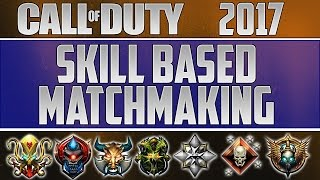 SKILL BASED MATCHMAKING IN COD 2017! Why This Is A BAD Idea!