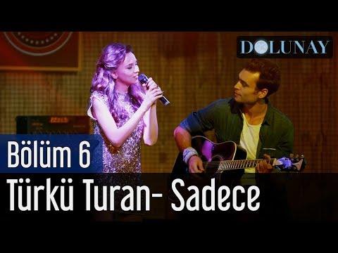 Dolunay 6. Bölüm - Türkü Turan - Sadece