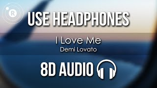 Demi Lovato -  I Love Me (8D AUDIO)