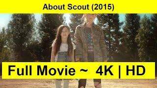 About Scout Full Length'MovIE 2015