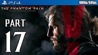 Metal Gear Solid 5: The Phantom Pain Walkthrough PART 17 (PS4) Gameplay @ 1080p (60fps) HD ✔