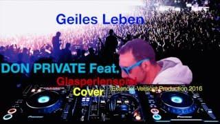 DJ DER DON PRIVATE Feat  Geiles Leben  Glasperlenspiel Cover Extendet Version
