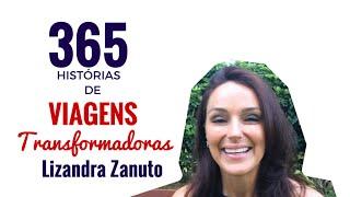 365 Histórias de Viagens Transformadoras l #1 Lizandra Zanuto