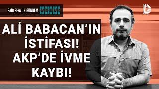 Ali Babacan'ın istifası ne anlama geliyor? AKP bölünüyor mu?