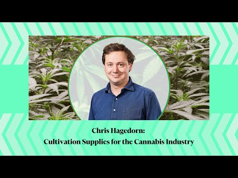 Chris Hagedorn: Cultivation Supplies for the Cannabis Industry
