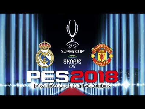 2017 UEFA SUPER CUP - REAL MADRID vs MANCHESTER UNITED - PES 2018