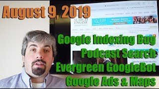 Google Indexing Bug, Google Search Podcasts, Evergreen GoogleBot, SEO, Google Ads, Maps & More