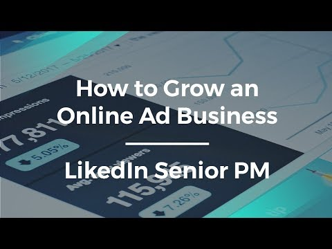 How to Grow an Online Ad Business by LinkedIn Sr. Product Manager