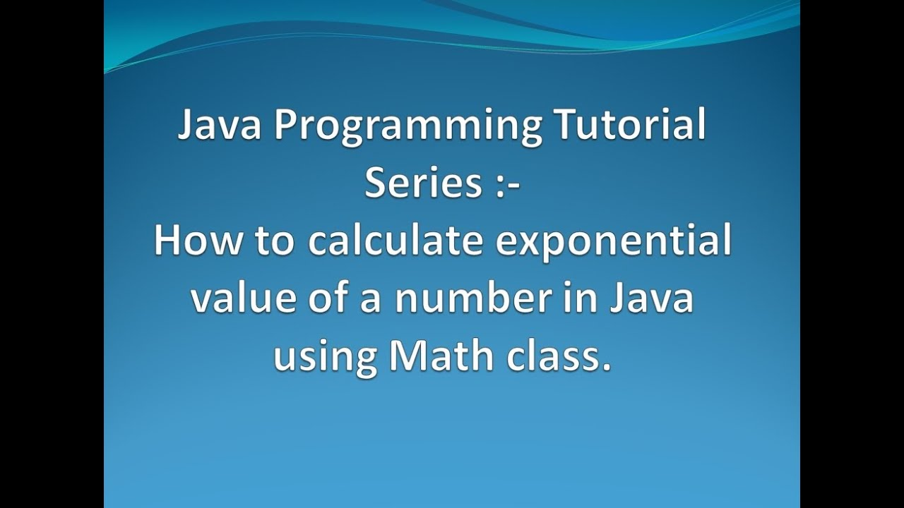 How To Calculate Exponential Of A Number In Java Using Math Class