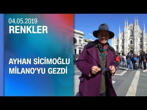 Ayhan Sicimoğlu, İtalya'da Milano'yu gezdi - Renkler 04.05.2019 Cumartes