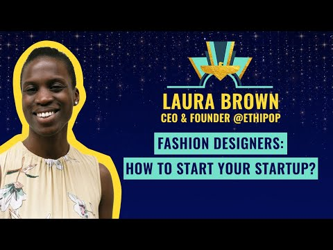 """Fashion Designers: how to start your startup?"" by Laura Brown, CEO @ETHIPOP"