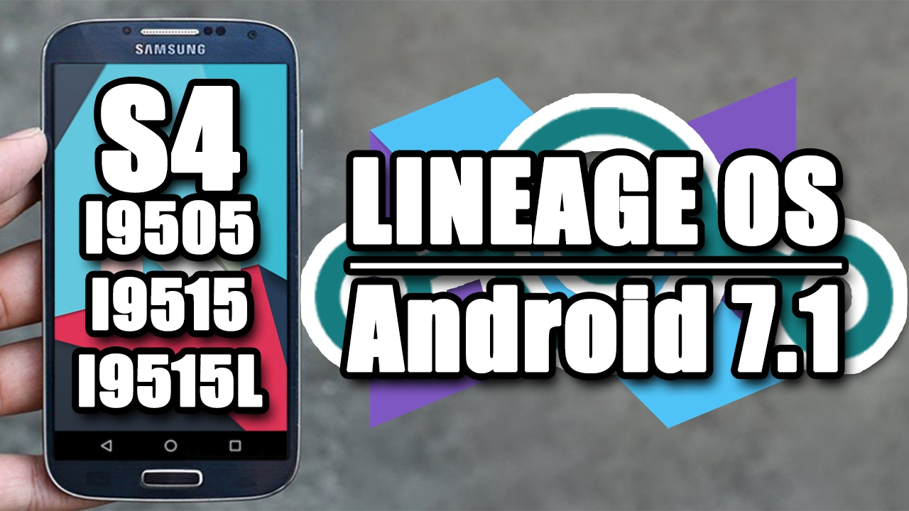 ROM LineageOS Unnoficial for GALAXY S4 I9505 I9515 & I9515L-Android 7 1 1  Nougat
