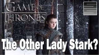 The Other Lady Stark? - Game Of Thrones Season 8