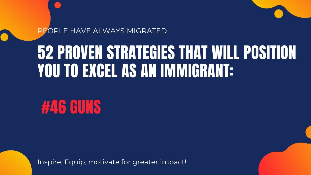 52 Proven Strategies That Will Position You to Excel as an Immigrant #46 Guns