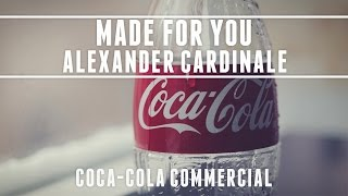 Alexander Cardinale - Made For You [Coca-Cola Commercial](Download or stream