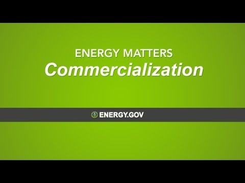 ENERGY MATTERS: Commercialization