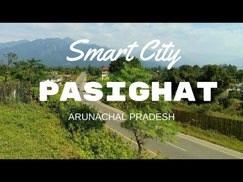 SMART CITY PASIGHAT, ARUNACHAL PRADESH