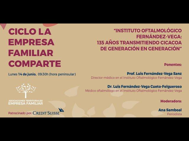 Vídeo Píldora Sesión LA EMPRESA FAMILIAR COMPARTE Instituto Oftalmológico Fernández-Vega, 14 06 2021