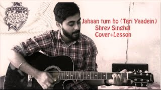 Jahaan Tum Ho (Teri Yaadein) | Shrey Singhal | Acoustic Guitar lesson and Cover