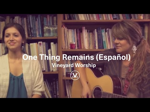One Thing Remains (Español) - Vineyard Worship