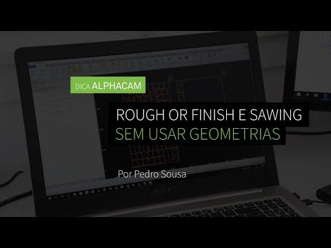 Dica 17 ALPHACAM | Rough or Finish e Sawing sem usar Geometrias