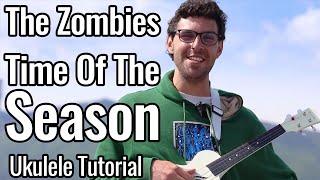 The Zombies - Time Of The Season (Ukulele Tutorial)