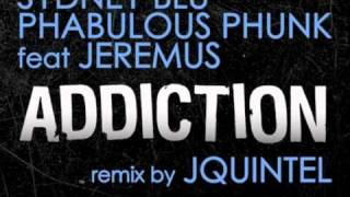 Addiction (Jquintel Remix) Clip - Sydney Blu & Phabulous Phunk feat: Jeremus