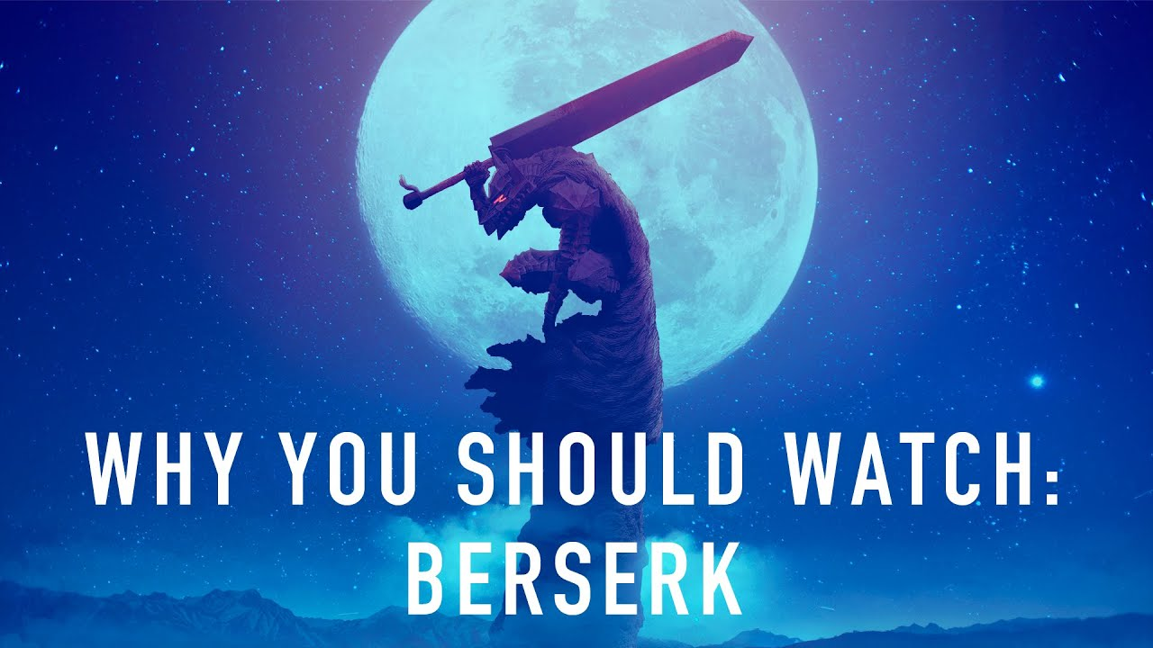 Why You Should Watch Read Berserk Youtube