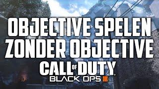 OBJECTIVE SPELEN ZONDER OBJECTIVE! (COD: Black Ops 3)