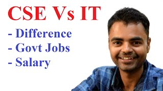 CSE Vs IT Engineering in India, Salary, Govt Jobs, Future Scope, Real Difference