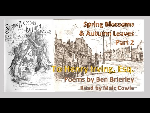 SPRING BLOSSOMS & AUTUMN LEAVES PT 2; 10 To Henry Irving, Esq